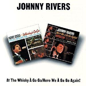JOHNNY RIVERS At The Whisky A Go Go/Here We A Go Go Again! BGO CD