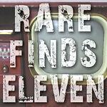Rare Finds Eleven