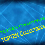 TOP TEN COLLECTIBLES