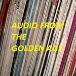 Audio From the Golden Age