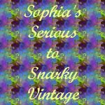 Sophias Serious to Snarky Vintage