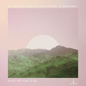 To The Sun & All The Cities In Between - City Of The Sun (2016, CD NEU)