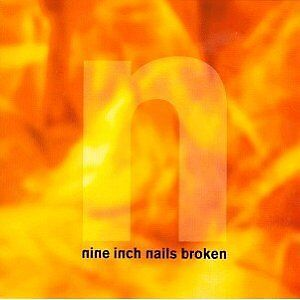 Closer to God & Broken by Nine Inch Nails