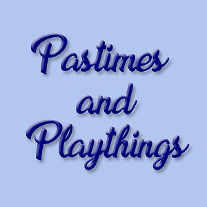 Pastimes and Playthings