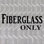 Fiberglass Only
