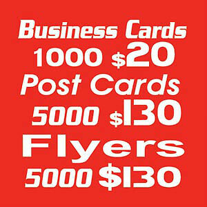 Bag Signs $2 Business Cards $20 Postcards $60 Flyers $130