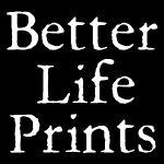 Better Life Prints