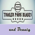 Trailer Park Blades and Beauty