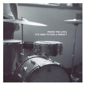 Its Hard to Find a Friend by Pedro the Lion