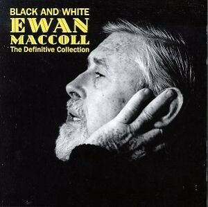 EWAN MACCOLL - BLACK AND WHITE: THE DEFINITIVE COLLECTION - NEW CD