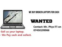 Faulty Unwanted Laptops Desktops Wanted for Cash ! Free Same Day Fast pick up or drop offs