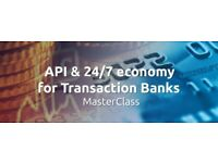API & 24/7 economy for Transaction Banks MasterClass