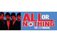 All Or Nothing - The musical - Swindon Wyverne - 2 tickets - £40 for both