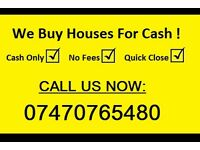 WE BUY HOUSES FOR CASH CALL US NOW 07470765480