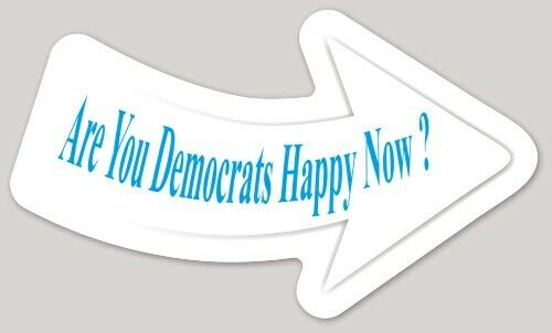 Are You Democrats Happy Now ? ( perfect sticker to put on your local gas pumps }
