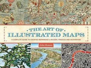 The Art of Illustrated Maps: A Complete Guide to Creative Mapmaki by Roman, John