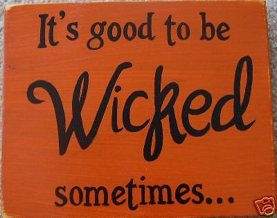 IT'S GOOD TO BE WICKED SOMETIMES HaPPy HaLLoWeeN Sign U Pick Color Wood Plaque - It's Halloween Sign