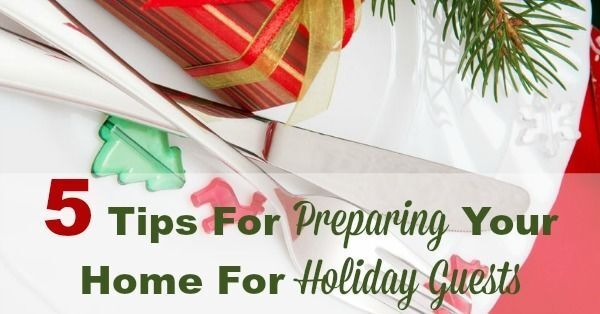 5 Tips For Preparing Your Home For Holiday Guests