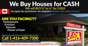 We Buy Houses for CASH, Fast Closing 1-416-409-7300