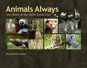 NEW Animals Always: 100 Years at the Saint Louis Zoo by Mary Delach Leonard