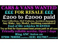 W.a.n.t.e.d cars and vans £200,,,,£2000 cash any age or condition we collect