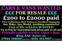 Top prices paid cars and vans w.a.n.t.e.d £200...£2000 cash any condition we collect