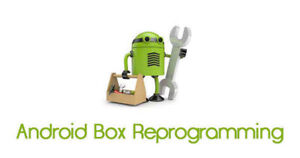 NEED YOUR ANDROID BOX REPROGRAMMED!