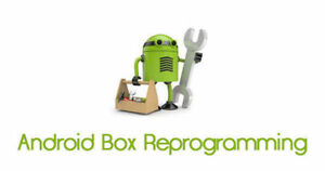 NEED YOUR ANDROID BOX REPROGRAMMED OR PROGRAMMED !