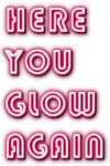 Here You Glow Again