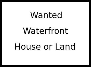 Wanted: Waterfront land or Waterfront Home around Fredericton