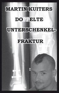 MARTIN KUITERS - DOPPELTE UNTERSCHENKELFRAKTUR