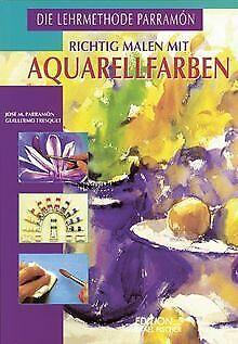 Richtig malen mit Aquarellfarben von Parramon, Jose Maria | Buch | Zustand gut