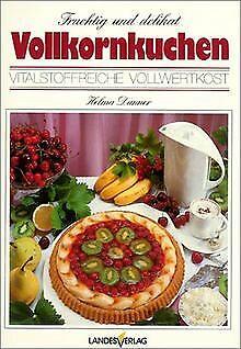 Vollkornkuchen fruchtig und delikat: Vitalstoffreiche Vo... | Buch | Zustand gut ()