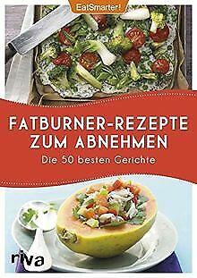 Fatburner-Rezepte zum Abnehmen: Die 50 besten Gerichte v...   Buch   Zustand gut