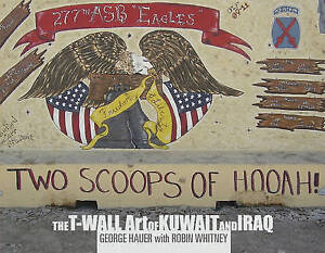 Two Scoops of Hooah!: The T-Wall Art of Kuwait and Iraq by Hauer, George