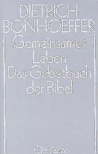 Gemeinsames Leben / Gebetbuch der Bibel von Dietrich Bonhoeffer