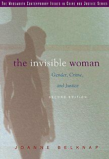 The Invisible Woman: Gender, Crime, and Justice (Contemporary Issues in Crime