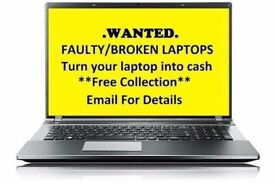WANTED BROKEN OR FAULTY LAPTOPS