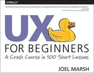 UX for Beginners: A Crash Course in 100 Short Lessons by Marsh, Joel -Paperback