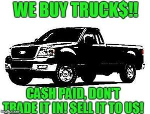 WE BUY TRUCKS! DON'T TRADE IT IN! SELL IT HERE! $$$