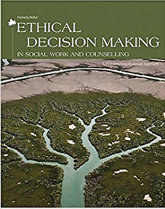 Social Work Ethical Decision Making and Counselling Textbook