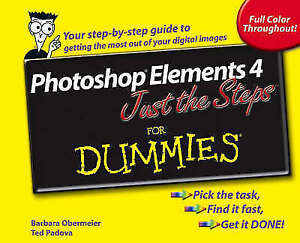 Photoshop Elements 4 Just the Steps For Dummies Padova Ted Obermeier Barbara - Hereford, United Kingdom - Photoshop Elements 4 Just the Steps For Dummies Padova Ted Obermeier Barbara - Hereford, United Kingdom