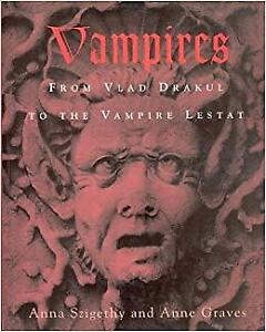 Vampires From Vlad Drakul To The Vampire Lestat - Anna Szigethy