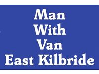 Man With Van East Kilbride Covering ALL South Lanarkshire & Glasgow call for Best Price