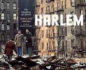 NEW Harlem: The Unmaking of a Ghetto by Camilo José Vergara