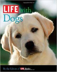 LIFE with Dogs Hardcover by The Editors of LIFE Books (NEW)