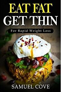 Eat Fat Get Thin by Samuel Cove for Rapid Weight Loss Book New!