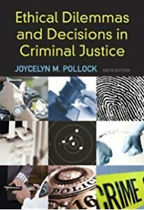 Ethical Dilemmas & Decisions in Criminal Justice 6th EDITION