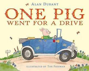 ONE PIG WENT FOR A DRIVE Children's Picture Reading Story Book by Alan Durant