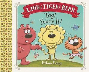 Lion & Tiger & Bear: Tag! You're It! By Long, Ethan -Hcover